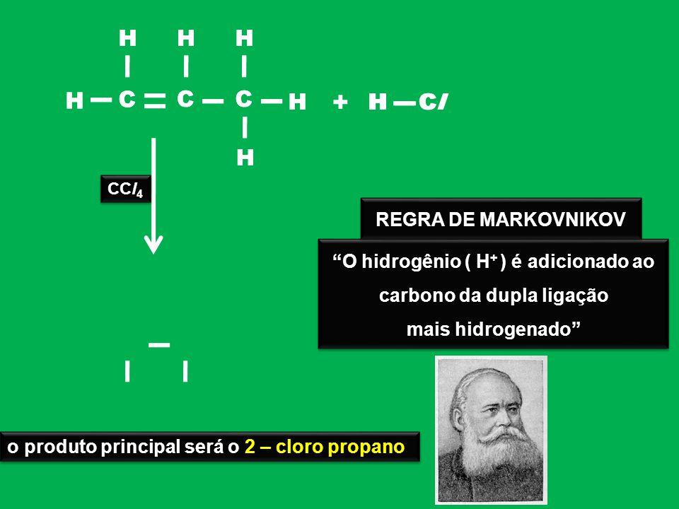 O hidrogênio ( H+ ) é adicionado ao carbono da dupla ligação
