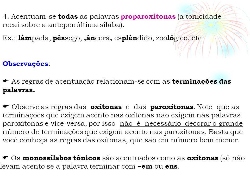 4. Acentuam-se todas as palavras proparoxítonas (a tonicidade recai sobre a antepenúltima sílaba).