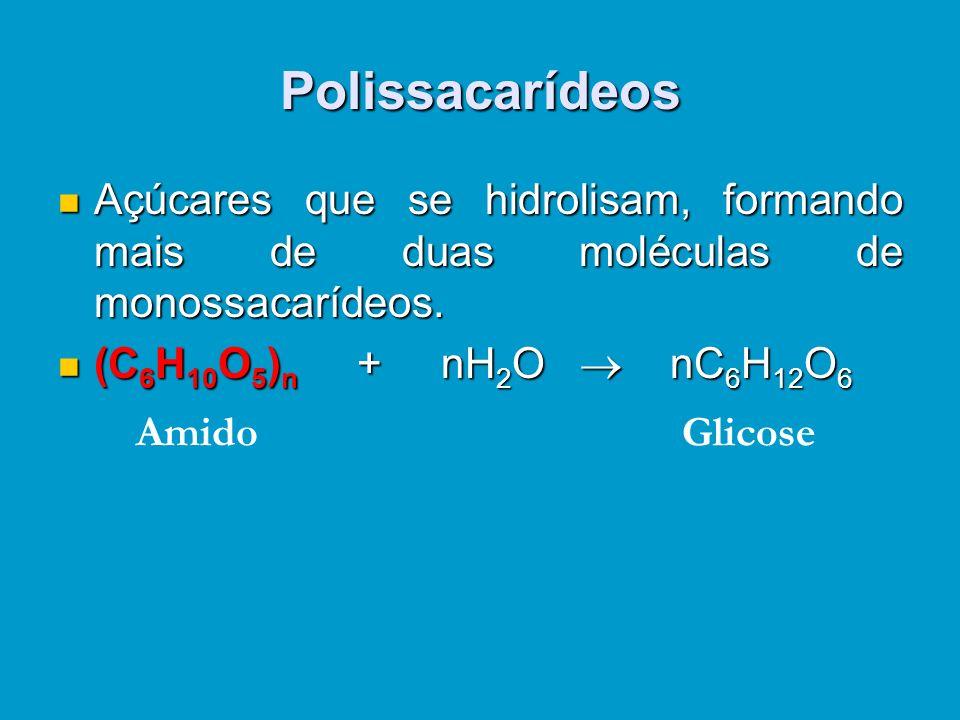 Polissacarídeos Açúcares que se hidrolisam, formando mais de duas moléculas de monossacarídeos. (C6H10O5)n + nH2O  nC6H12O6.