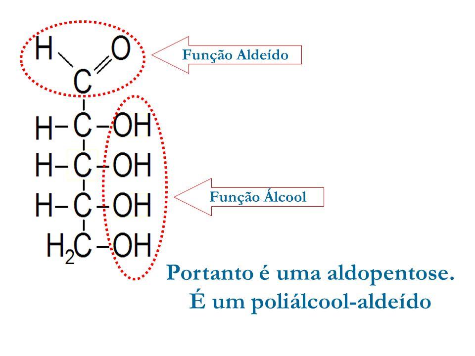 Portanto é uma aldopentose. É um poliálcool-aldeído