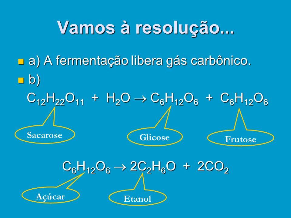Vamos à resolução... a) A fermentação libera gás carbônico. b)