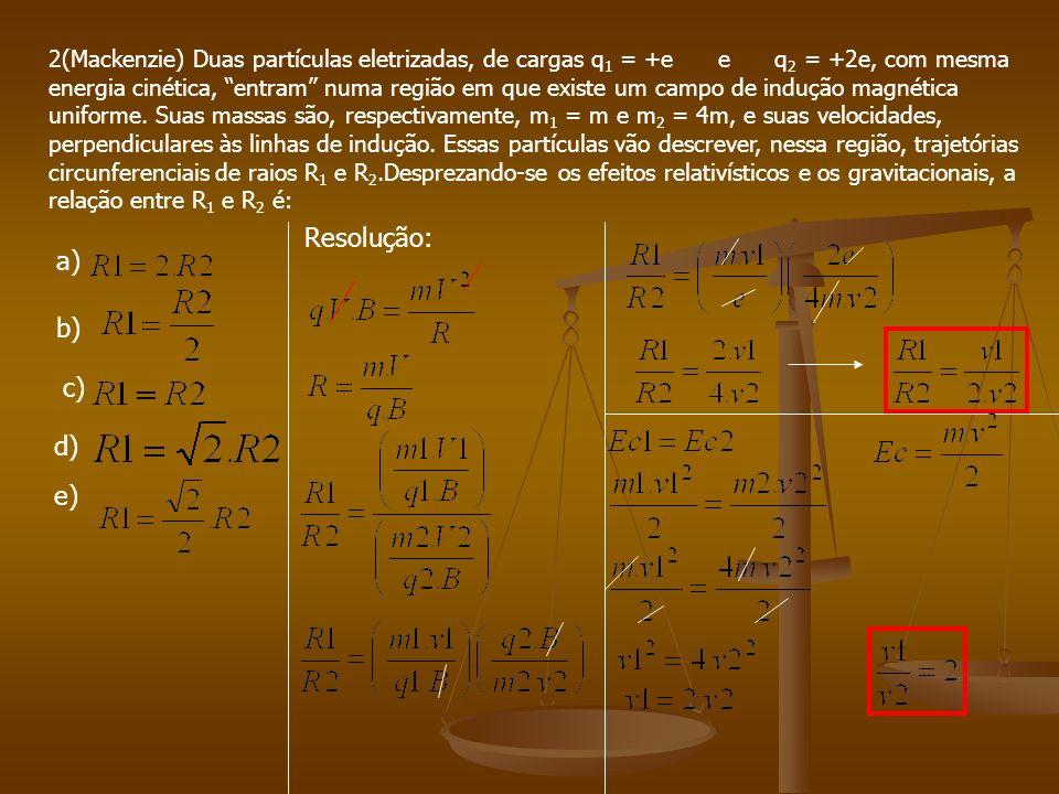 Resolução: a) b) c) d) e)
