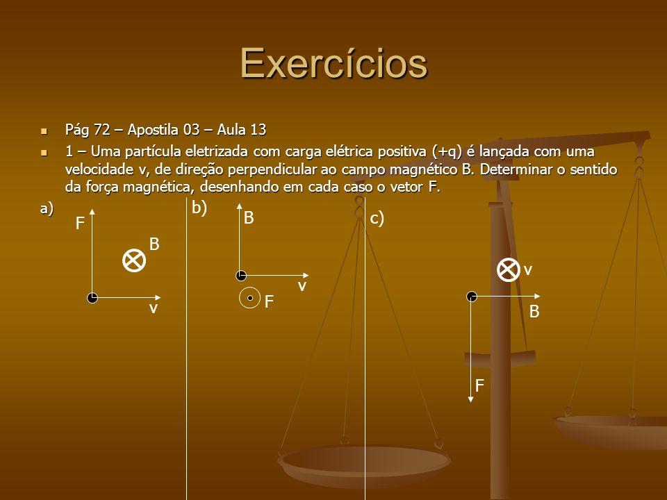 Exercícios b) B c) F B v v F v B F Pág 72 – Apostila 03 – Aula 13