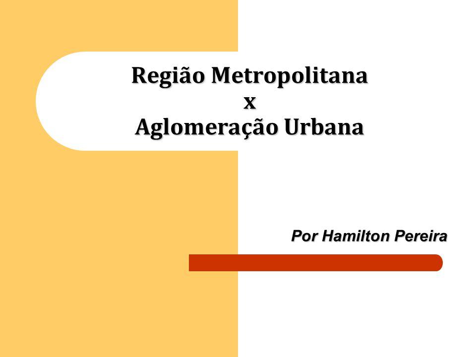 Região Metropolitana x Aglomeração Urbana
