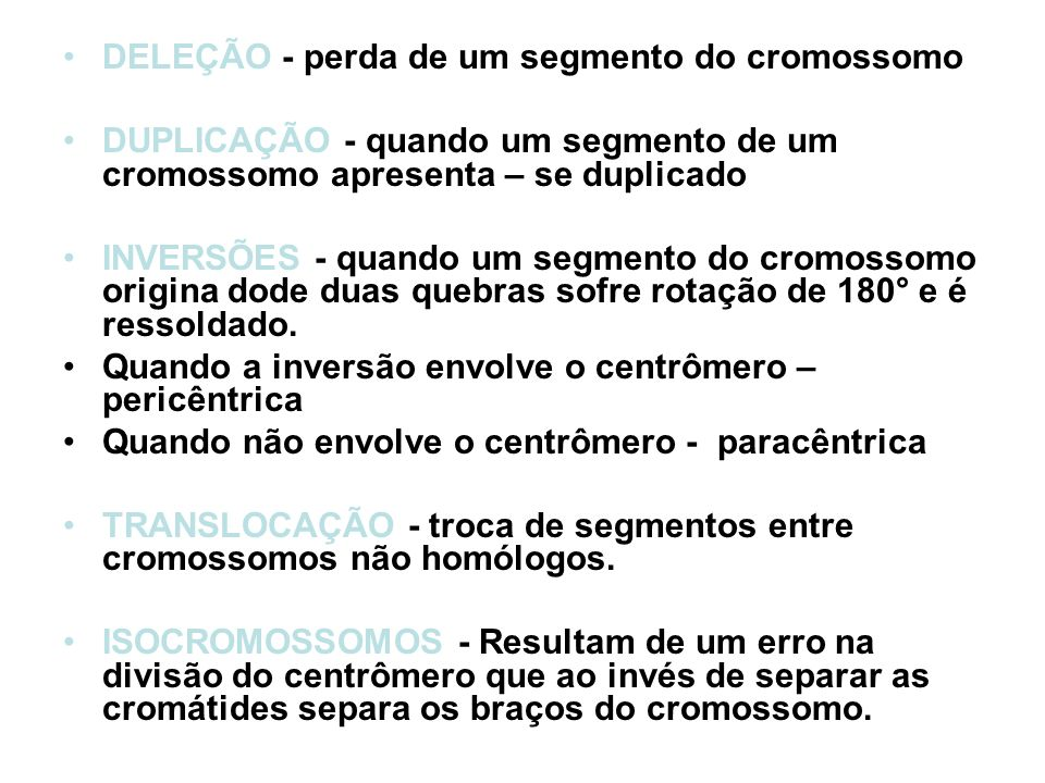 DELEÇÃO - perda de um segmento do cromossomo