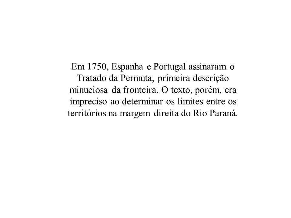 Em 1750, Espanha e Portugal assinaram o Tratado da Permuta, primeira descrição minuciosa da fronteira.