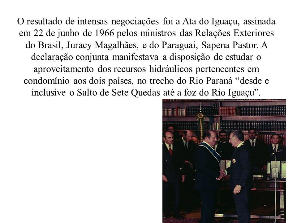 O resultado de intensas negociações foi a Ata do Iguaçu, assinada em 22 de junho de 1966 pelos ministros das Relações Exteriores do Brasil, Juracy Magalhães, e do Paraguai, Sapena Pastor.