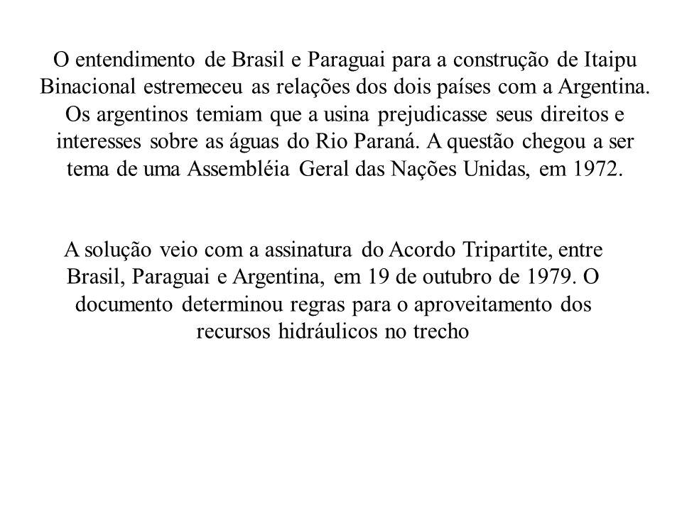 O entendimento de Brasil e Paraguai para a construção de Itaipu Binacional estremeceu as relações dos dois países com a Argentina. Os argentinos temiam que a usina prejudicasse seus direitos e interesses sobre as águas do Rio Paraná. A questão chegou a ser tema de uma Assembléia Geral das Nações Unidas, em 1972.