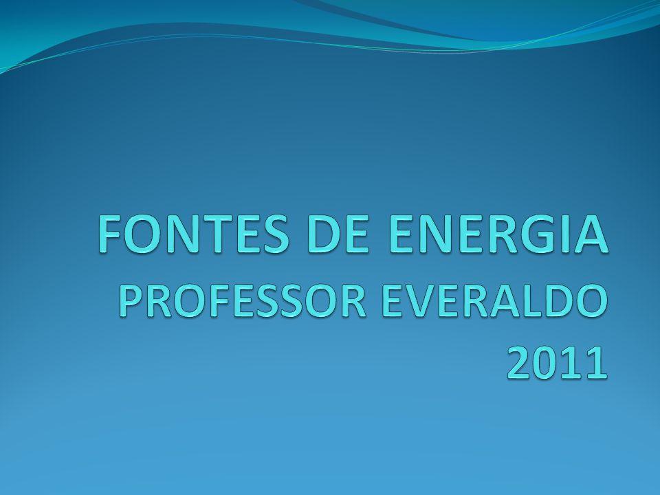 FONTES DE ENERGIA PROFESSOR EVERALDO 2011