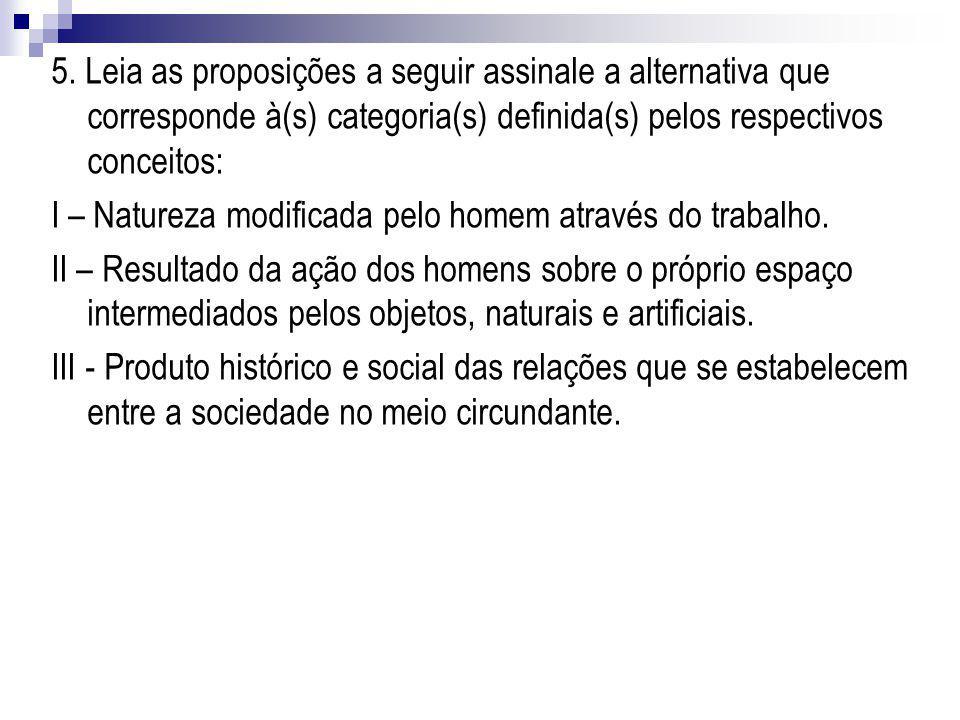 5. Leia as proposições a seguir assinale a alternativa que corresponde à(s) categoria(s) definida(s) pelos respectivos conceitos: