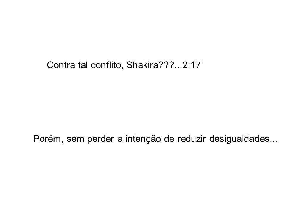 Contra tal conflito, Shakira ...2:17