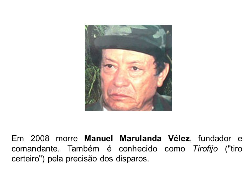 Em 2008 morre Manuel Marulanda Vélez, fundador e comandante