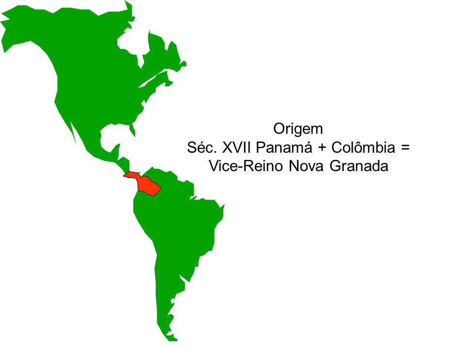 Séc. XVII Panamá + Colômbia = Vice-Reino Nova Granada