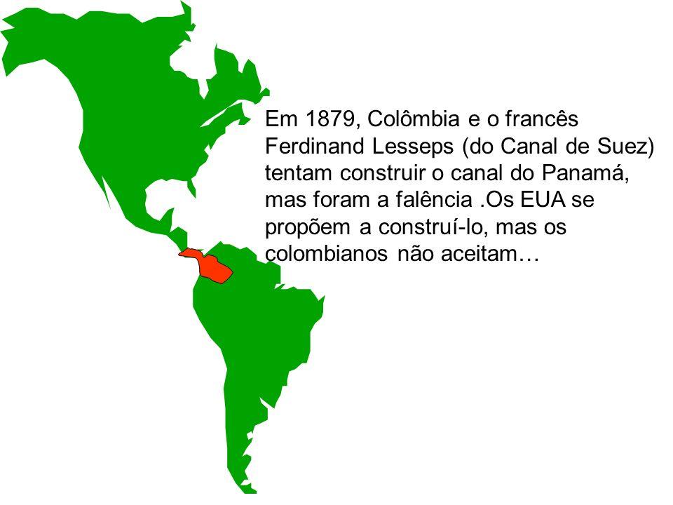 Em 1879, Colômbia e o francês Ferdinand Lesseps (do Canal de Suez) tentam construir o canal do Panamá, mas foram a falência .Os EUA se propõem a construí-lo, mas os colombianos não aceitam…