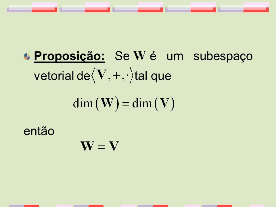 Proposição: Se é um subespaço vetorial de tal que