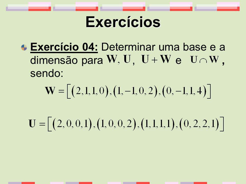 Exercícios Exercício 04: Determinar uma base e a dimensão para , e , sendo: