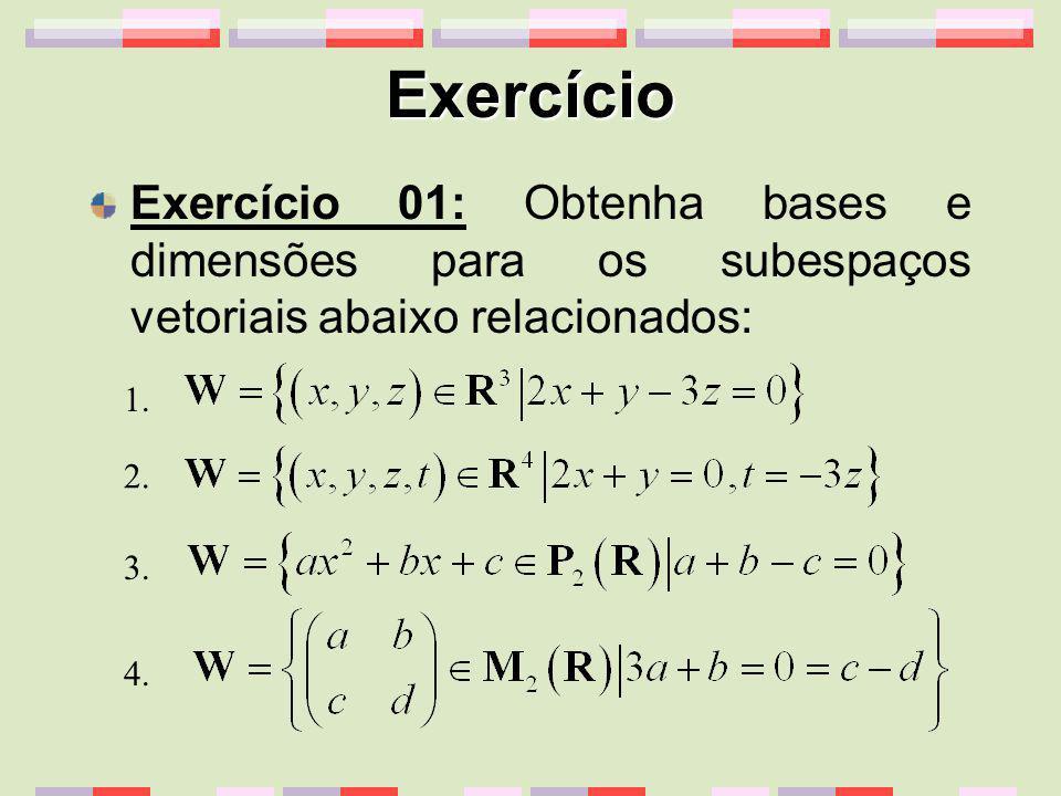 Exercício Exercício 01: Obtenha bases e dimensões para os subespaços vetoriais abaixo relacionados: