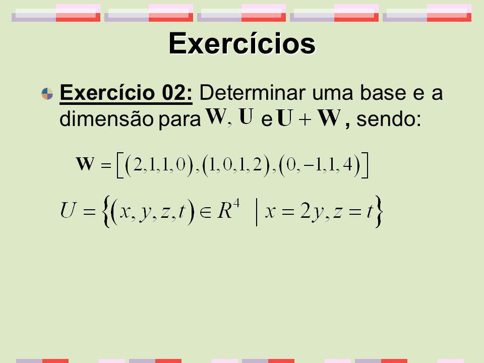 Exercícios Exercício 02: Determinar uma base e a dimensão para e , sendo: