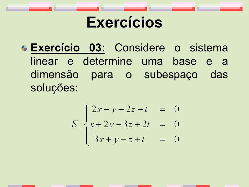 Exercícios Exercício 03: Considere o sistema linear e determine uma base e a dimensão para o subespaço das soluções: