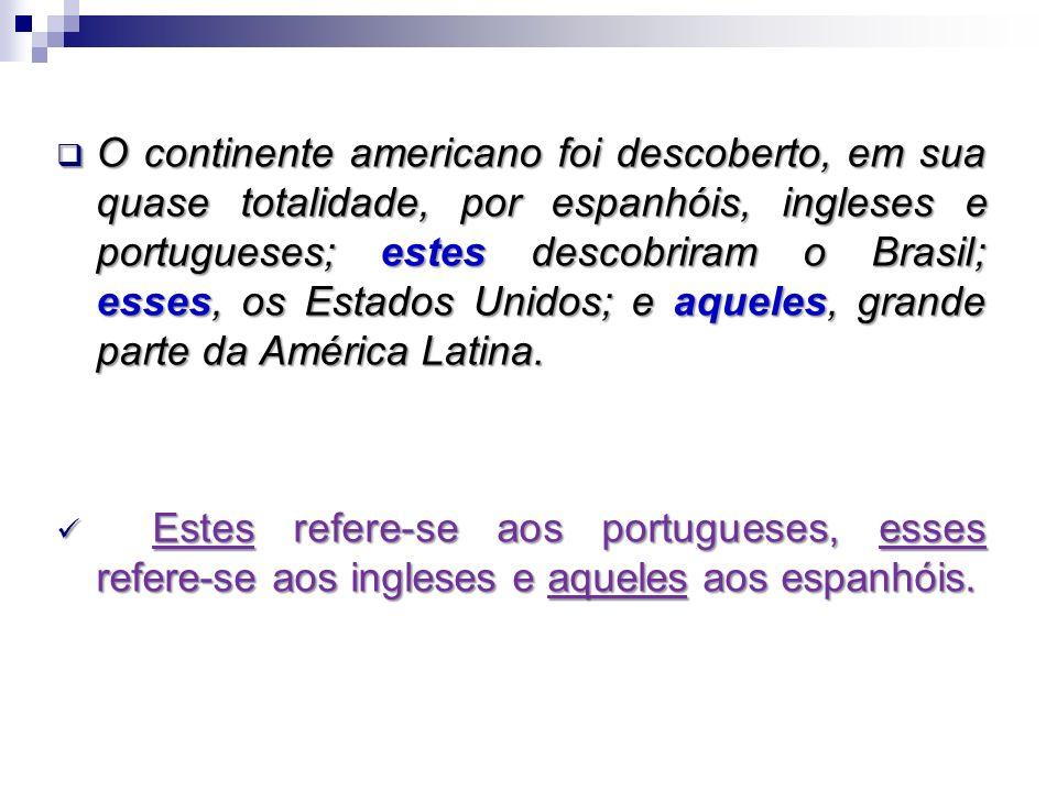 O continente americano foi descoberto, em sua quase totalidade, por espanhóis, ingleses e portugueses; estes descobriram o Brasil; esses, os Estados Unidos; e aqueles, grande parte da América Latina.