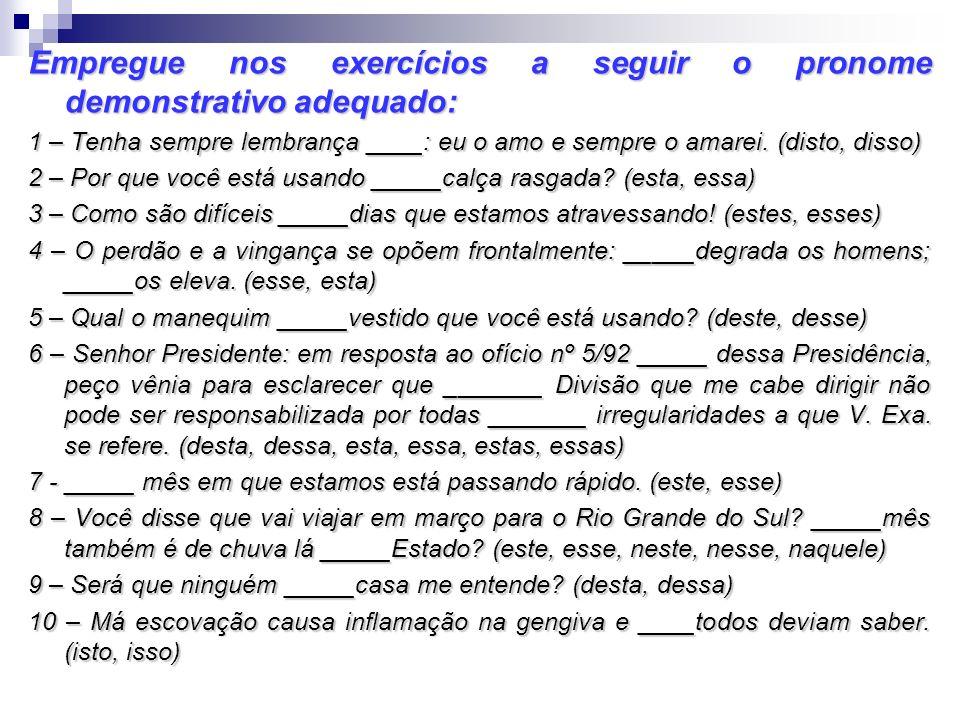 Empregue nos exercícios a seguir o pronome demonstrativo adequado: