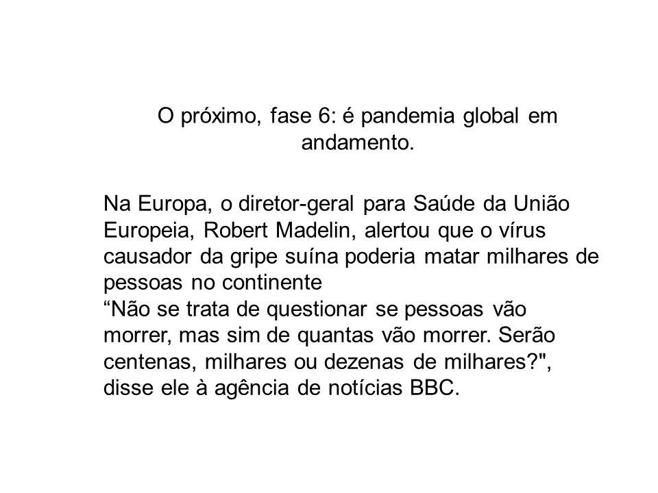 O próximo, fase 6: é pandemia global em andamento.