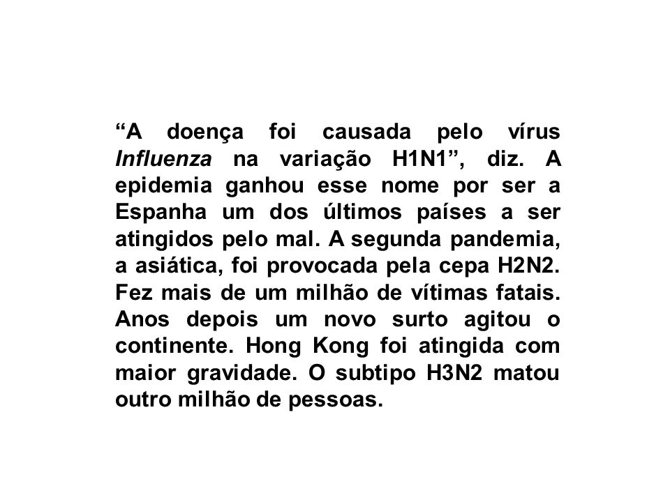 A doença foi causada pelo vírus Influenza na variação H1N1 , diz