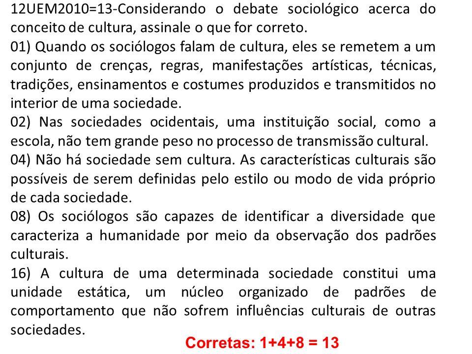 12UEM2010=13-Considerando o debate sociológico acerca do conceito de cultura, assinale o que for correto.