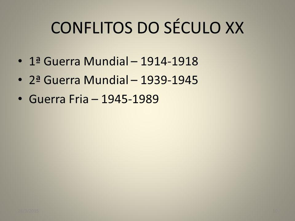 CONFLITOS DO SÉCULO XX 1ª Guerra Mundial – 1914-1918