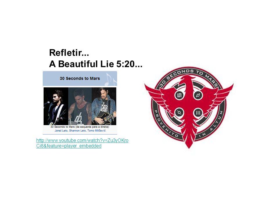 Refletir... A Beautiful Lie 5:20...