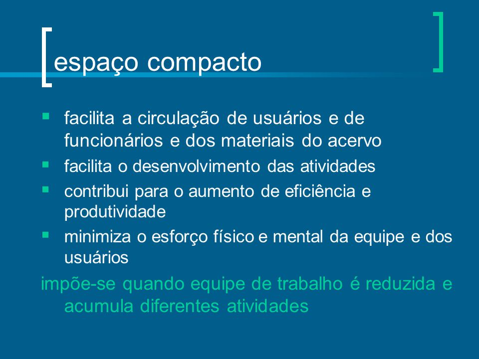 espaço compacto facilita a circulação de usuários e de funcionários e dos materiais do acervo. facilita o desenvolvimento das atividades.