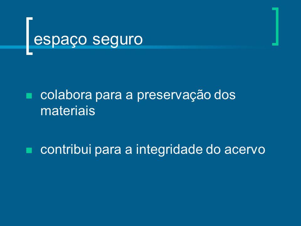 espaço seguro colabora para a preservação dos materiais