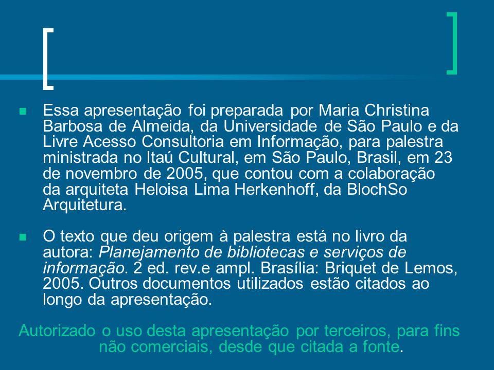 Essa apresentação foi preparada por Maria Christina Barbosa de Almeida, da Universidade de São Paulo e da Livre Acesso Consultoria em Informação, para palestra ministrada no Itaú Cultural, em São Paulo, Brasil, em 23 de novembro de 2005, que contou com a colaboração da arquiteta Heloisa Lima Herkenhoff, da BlochSo Arquitetura.