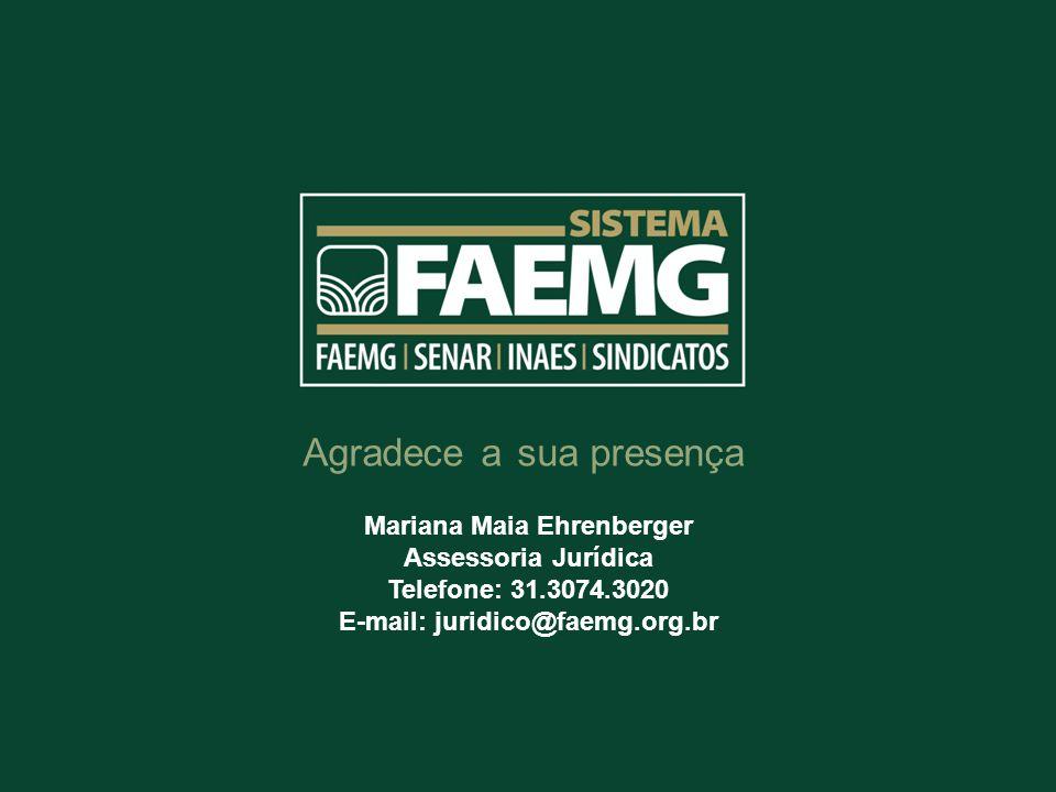 Mariana Maia Ehrenberger E-mail: juridico@faemg.org.br