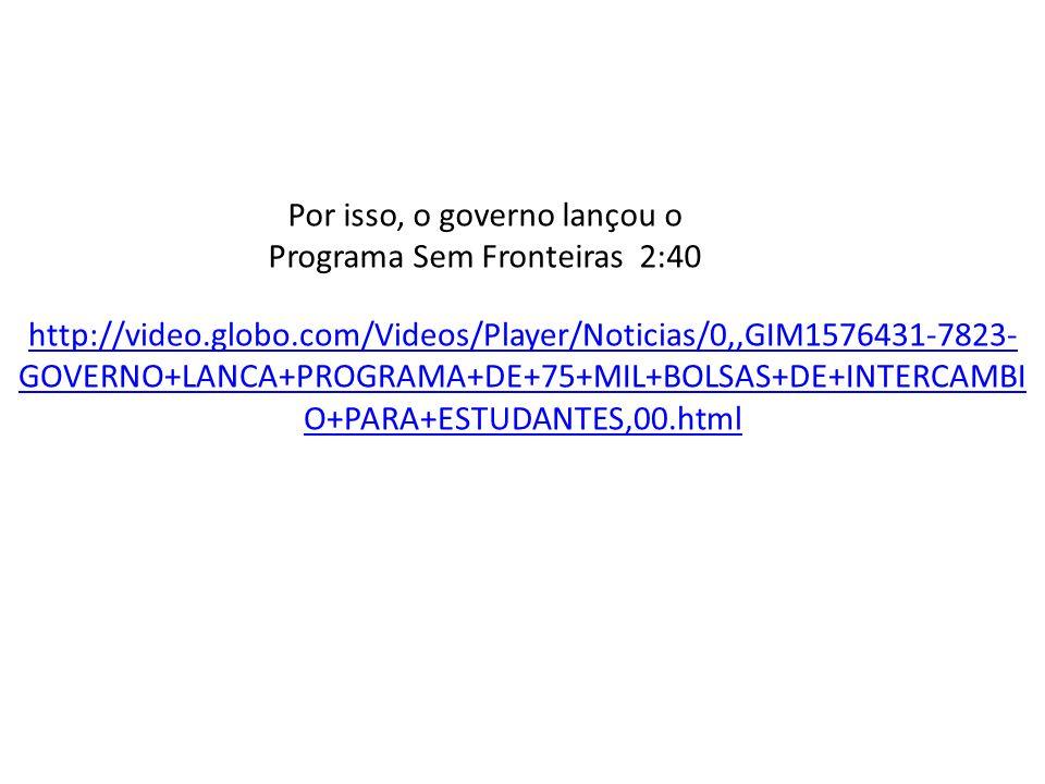 Por isso, o governo lançou o Programa Sem Fronteiras 2:40