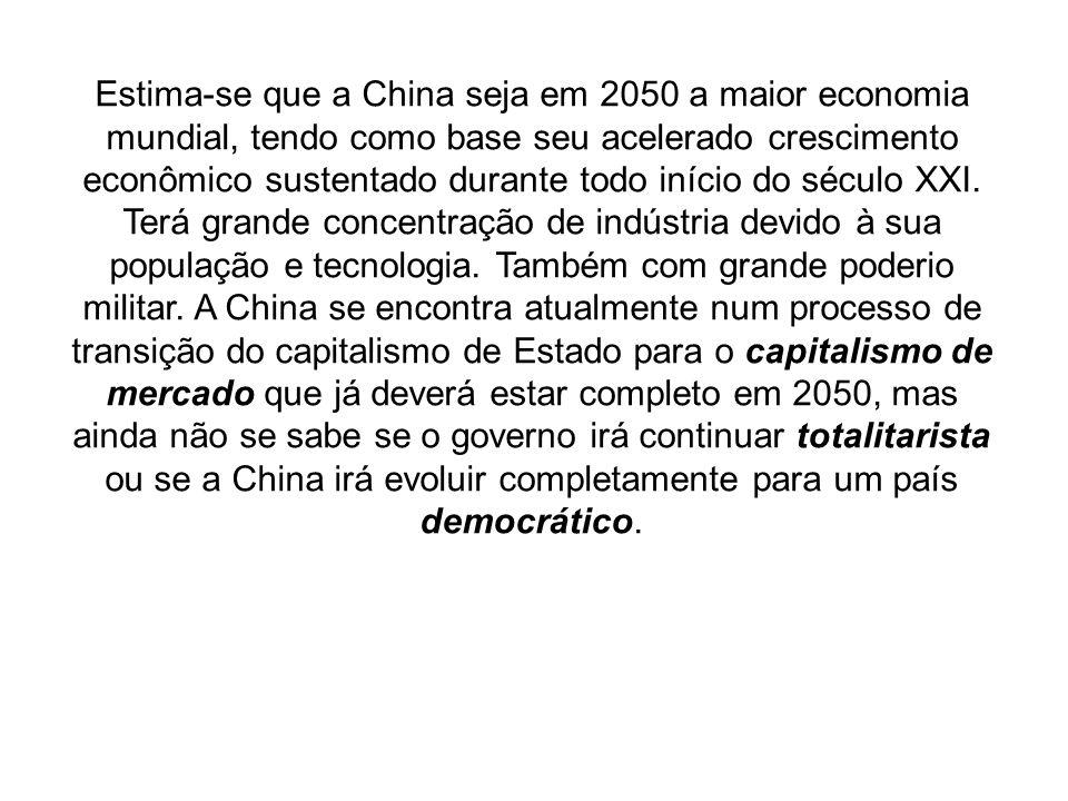 Estima-se que a China seja em 2050 a maior economia mundial, tendo como base seu acelerado crescimento econômico sustentado durante todo início do século XXI.