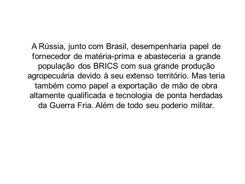 A Rússia, junto com Brasil, desempenharia papel de fornecedor de matéria-prima e abasteceria a grande população dos BRICS com sua grande produção agropecuária devido à seu extenso território.