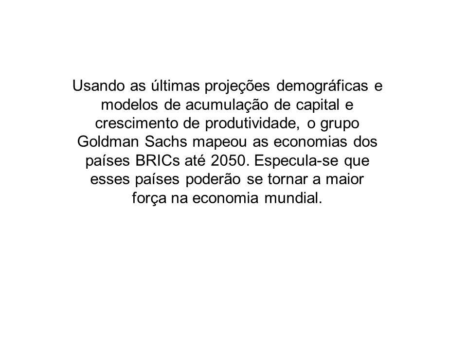 Usando as últimas projeções demográficas e modelos de acumulação de capital e crescimento de produtividade, o grupo Goldman Sachs mapeou as economias dos países BRICs até 2050.