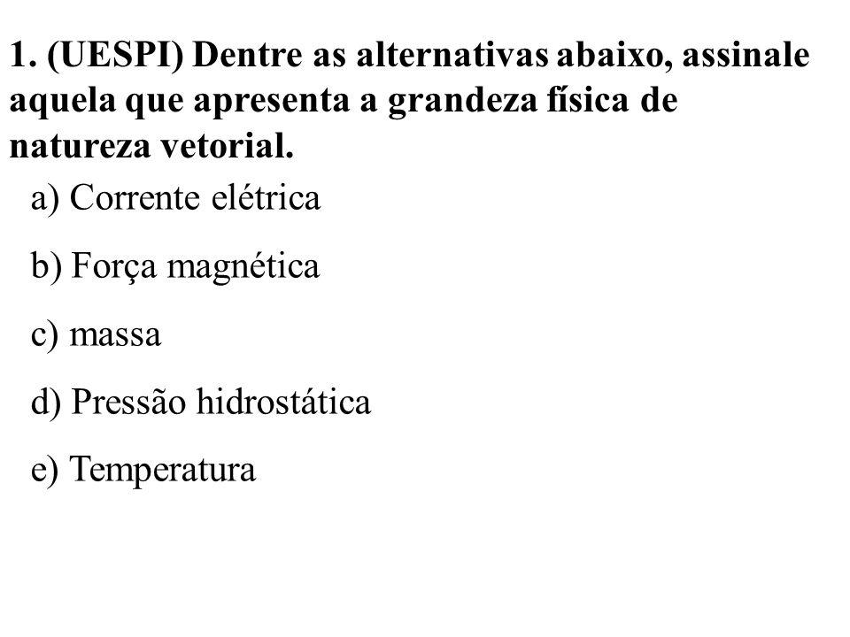 1. (UESPI) Dentre as alternativas abaixo, assinale aquela que apresenta a grandeza física de natureza vetorial.