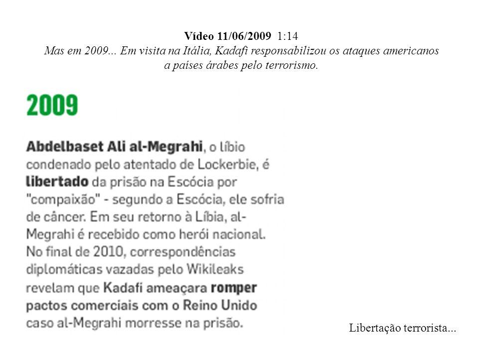 Vídeo 11/06/2009 1:14 Mas em 2009... Em visita na Itália, Kadafi responsabilizou os ataques americanos a países árabes pelo terrorismo.