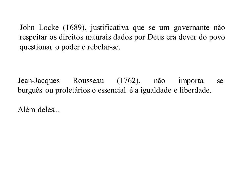 John Locke (1689), justificativa que se um governante não respeitar os direitos naturais dados por Deus era dever do povo questionar o poder e rebelar-se.