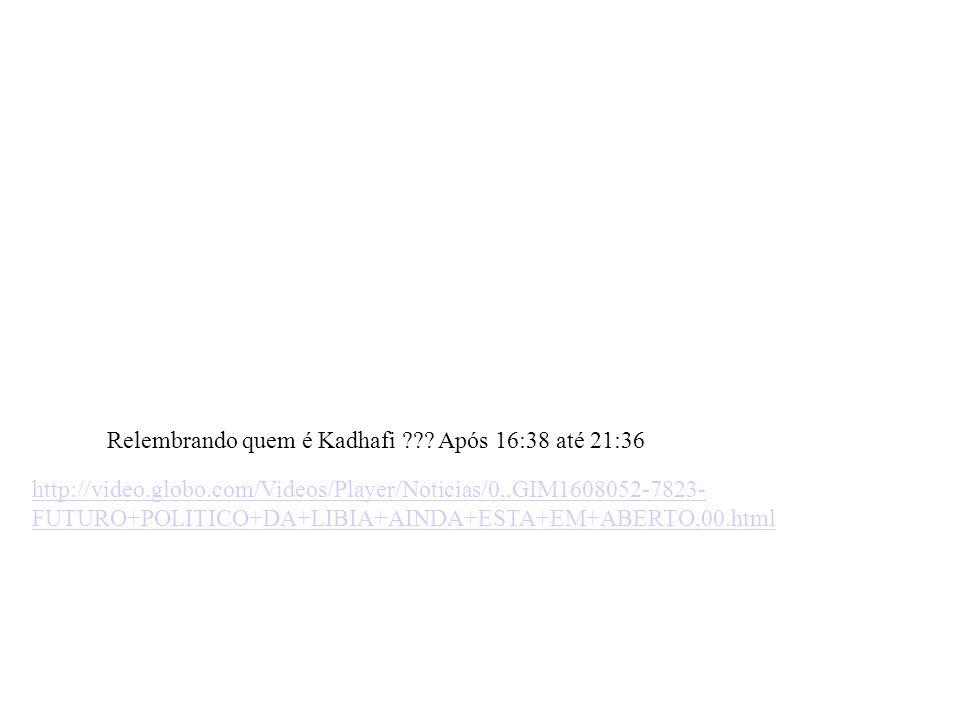 Relembrando quem é Kadhafi Após 16:38 até 21:36