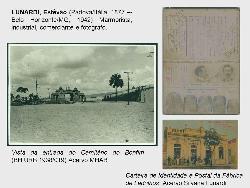 LUNARDI, Estêvão (Pádova/Itália, 1877 –- Belo Horizonte/MG, 1942) Marmorista, industrial, comerciante e fotógrafo.