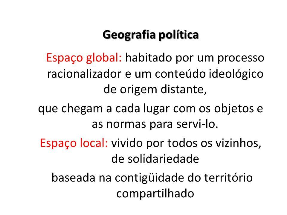 Geografia política Espaço global: habitado por um processo racionalizador e um conteúdo ideológico de origem distante,