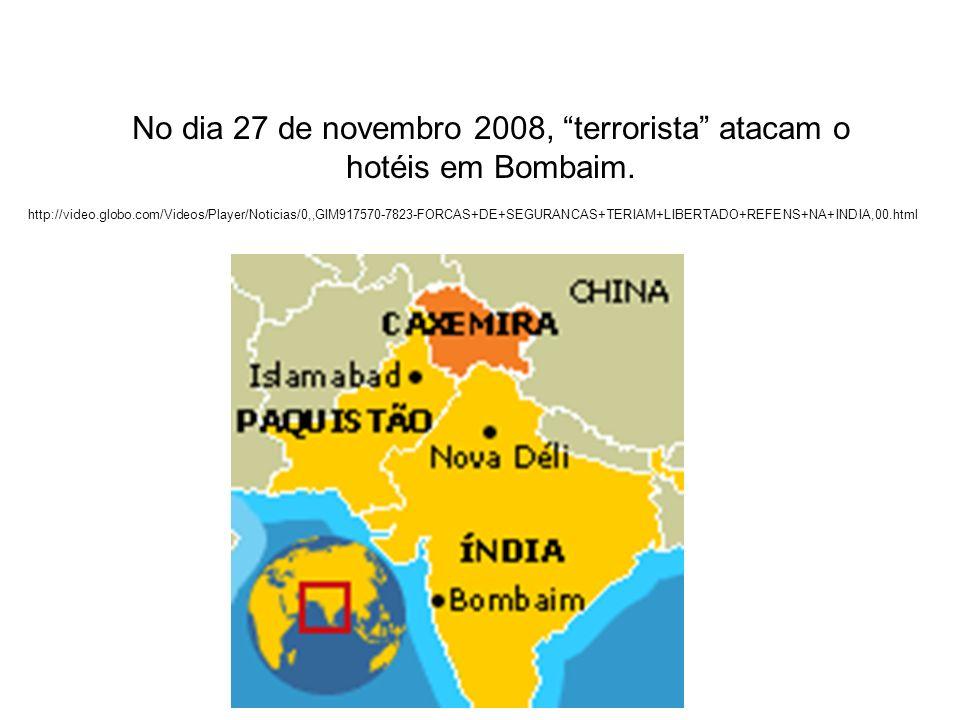 No dia 27 de novembro 2008, terrorista atacam o hotéis em Bombaim.