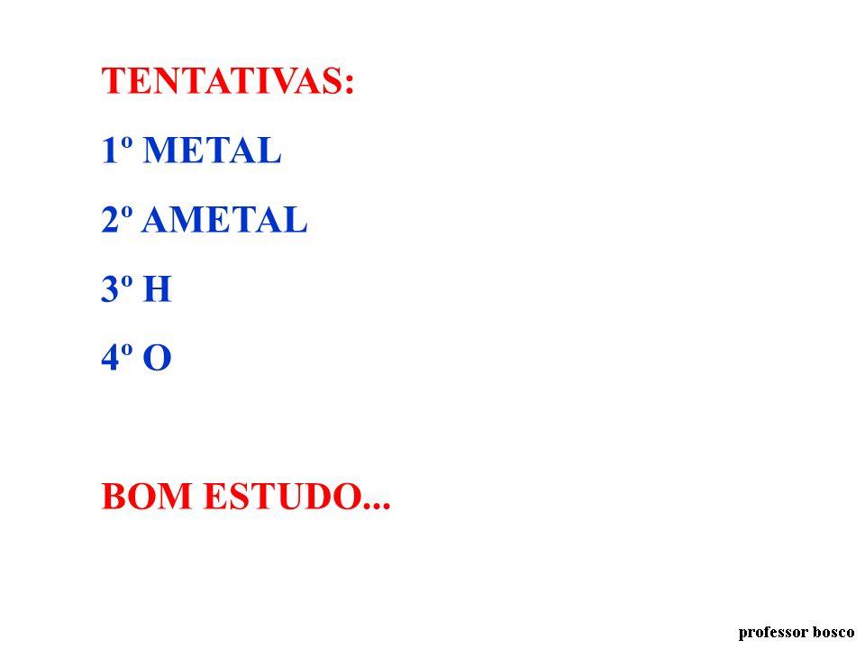 TENTATIVAS: 1º METAL 2º AMETAL 3º H 4º O BOM ESTUDO...