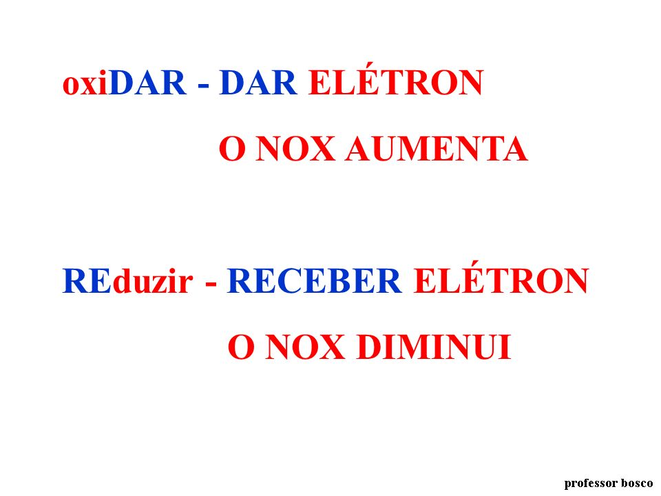 oxiDAR - DAR ELÉTRON O NOX AUMENTA REduzir - RECEBER ELÉTRON O NOX DIMINUI