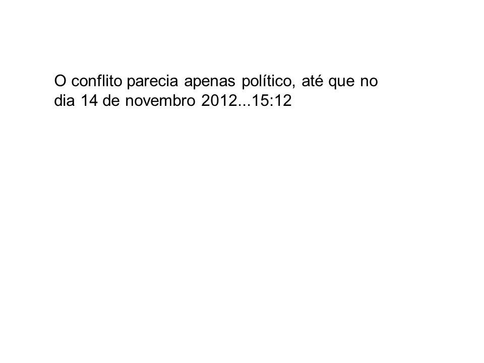 O conflito parecia apenas político, até que no dia 14 de novembro 2012