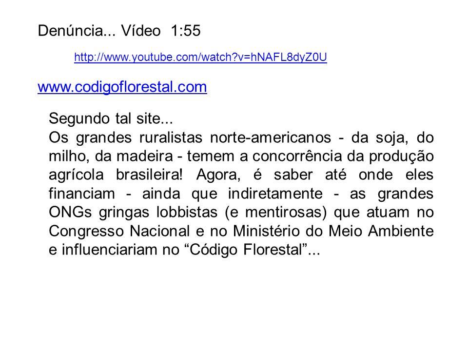 Denúncia... Vídeo 1:55 www.codigoflorestal.com Segundo tal site...