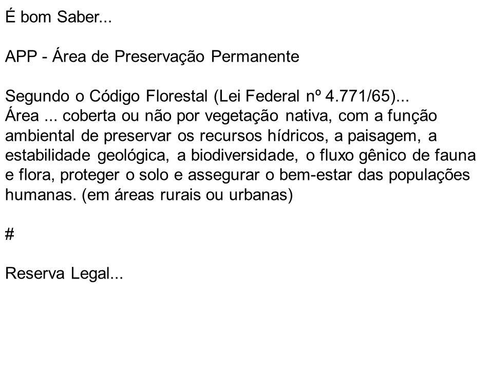 É bom Saber... APP - Área de Preservação Permanente Segundo o Código Florestal (Lei Federal nº 4.771/65)...